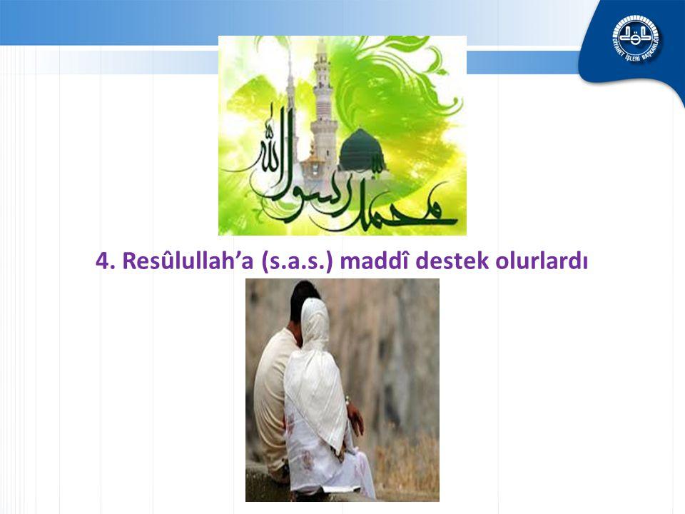 4. Resûlullah'a (s.a.s.) maddî destek olurlardı