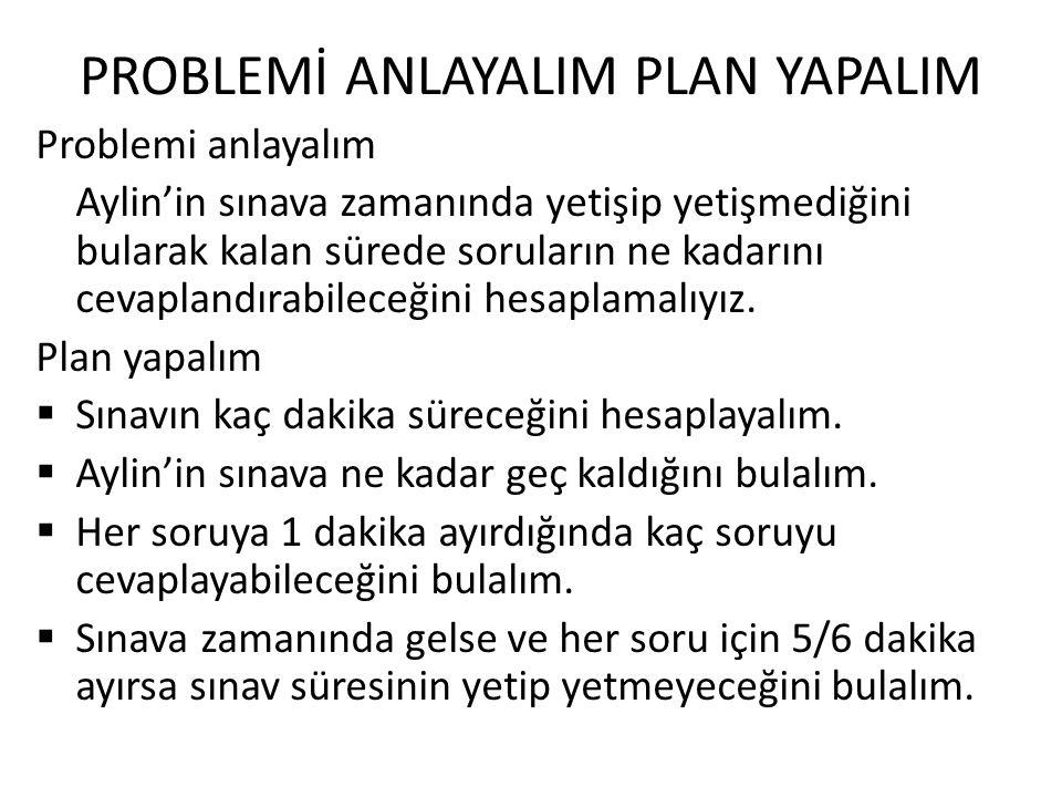 PROBLEMİ ANLAYALIM PLAN YAPALIM