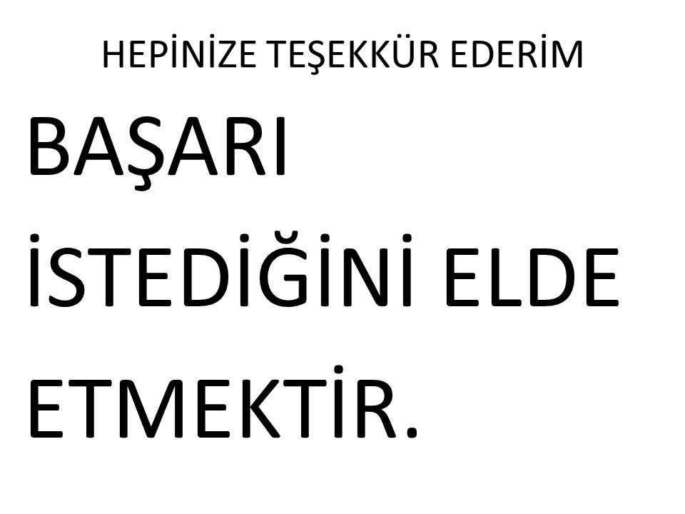 HEPİNİZE TEŞEKKÜR EDERİM