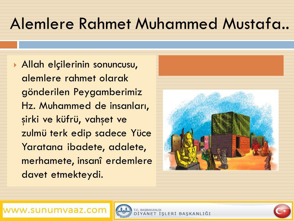 Alemlere Rahmet Muhammed Mustafa..