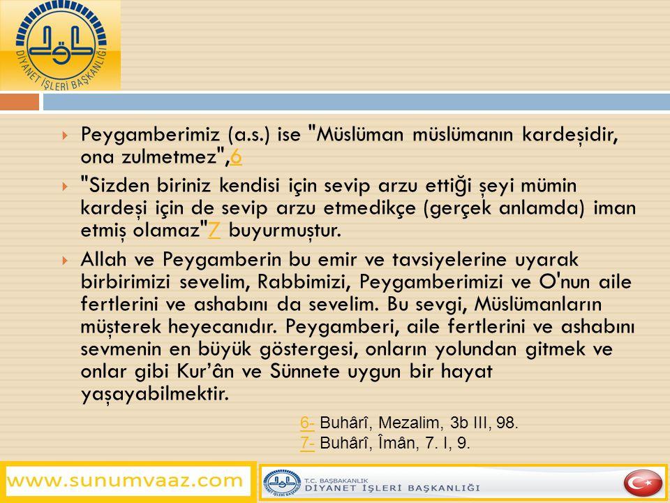 Peygamberimiz (a.s.) ise Müslüman müslümanın kardeşidir, ona zulmetmez ,6