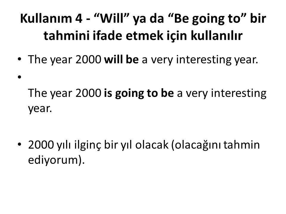Kullanım 4 - Will ya da Be going to bir tahmini ifade etmek için kullanılır