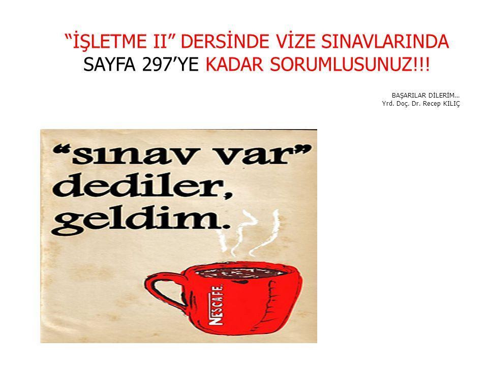 İŞLETME II DERSİNDE VİZE SINAVLARINDA SAYFA 297'YE KADAR SORUMLUSUNUZ!!!