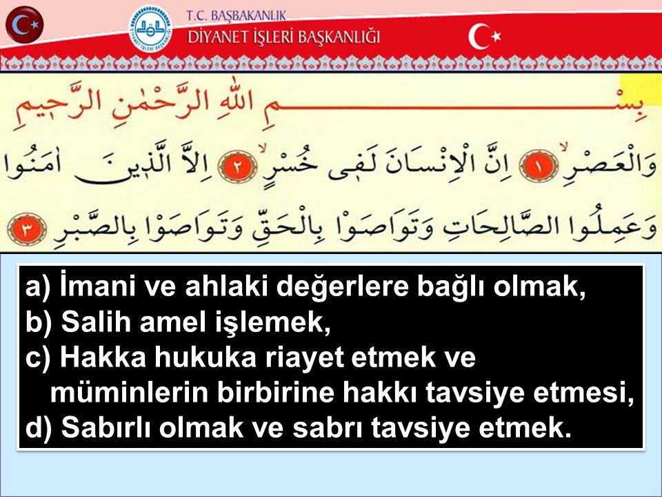 a) İmani ve ahlaki değerlere bağlı olmak, b) Salih amel işlemek,