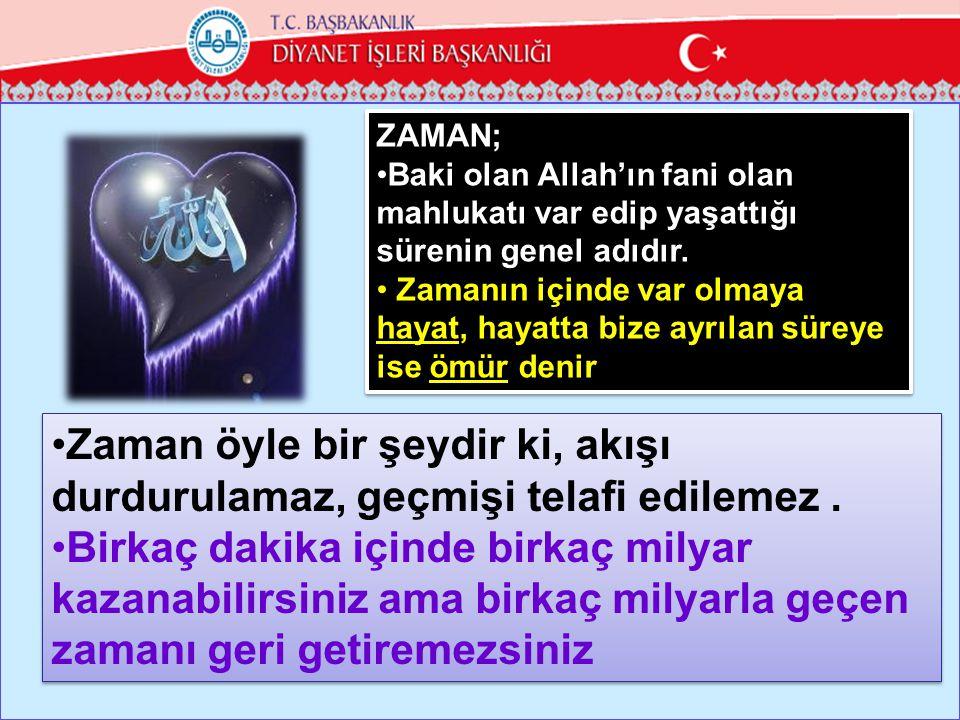 ZAMAN; Baki olan Allah'ın fani olan mahlukatı var edip yaşattığı sürenin genel adıdır.