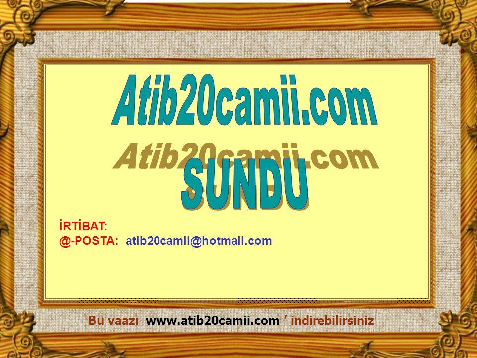 Bu vaazı www.atib20camii.com ' indirebilirsiniz
