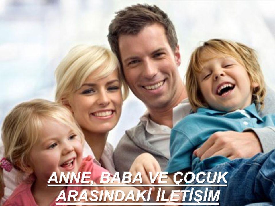 ANNE, BABA VE ÇOCUK ARASINDAKİ İLETİŞİM
