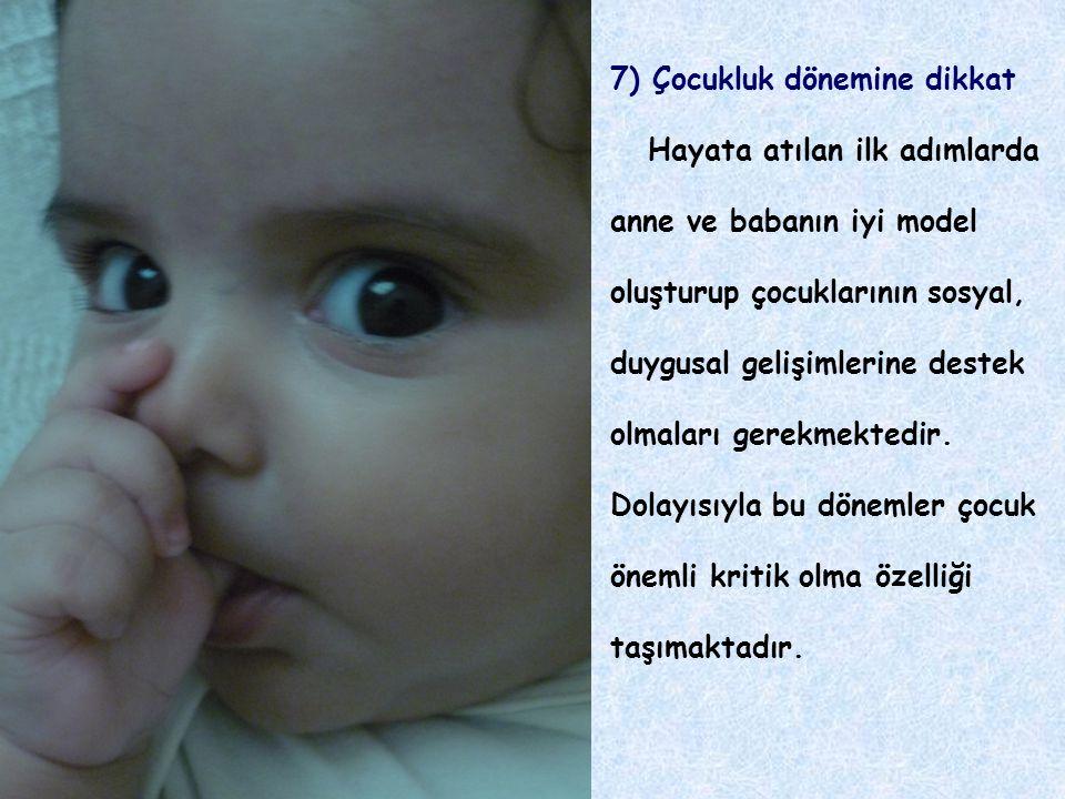 7) Çocukluk dönemine dikkat