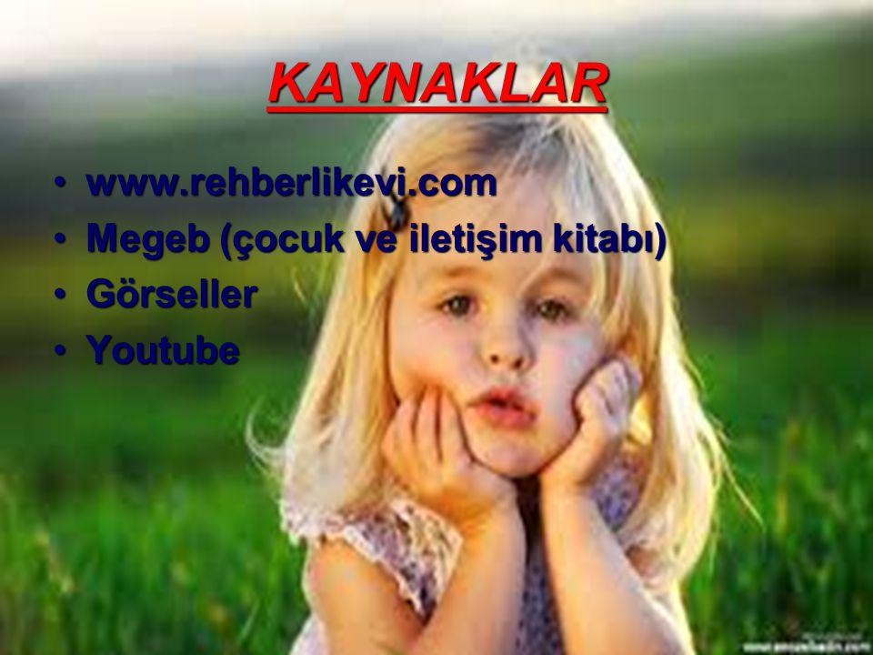 KAYNAKLAR www.rehberlikevi.com Megeb (çocuk ve iletişim kitabı)