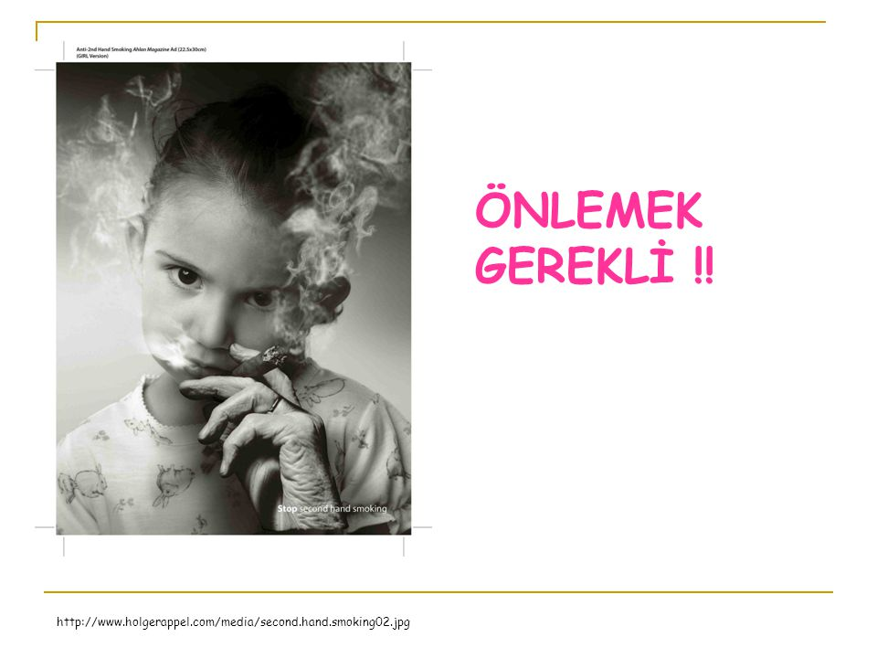 ÖNLEMEK GEREKLİ !! http://www.holgerappel.com/media/second.hand.smoking02.jpg