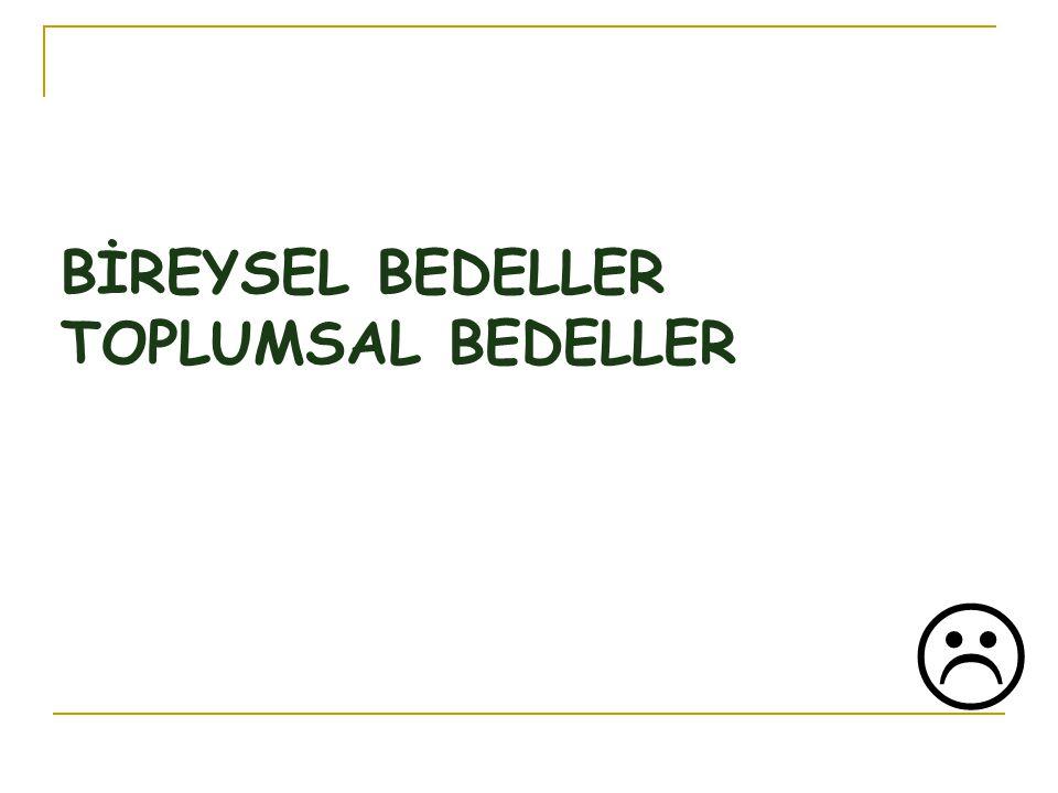 BİREYSEL BEDELLER TOPLUMSAL BEDELLER