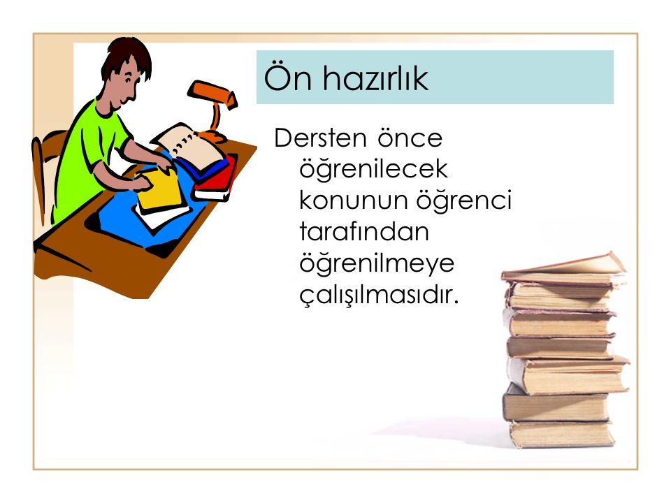 Ön hazırlık Dersten önce öğrenilecek konunun öğrenci tarafından öğrenilmeye çalışılmasıdır.
