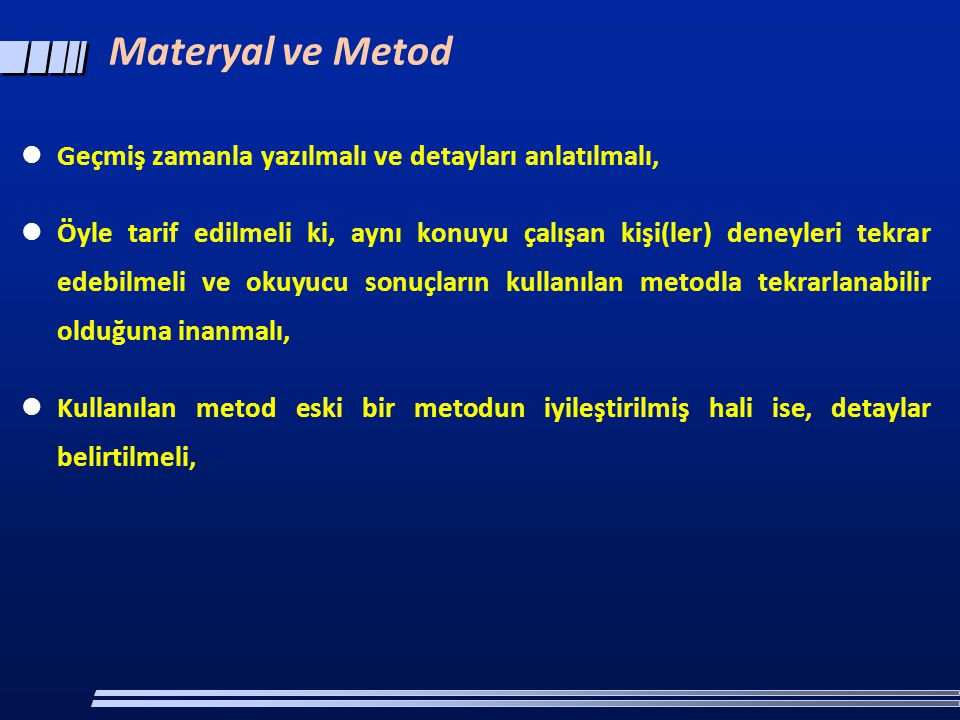 Materyal ve Metod Geçmiş zamanla yazılmalı ve detayları anlatılmalı,