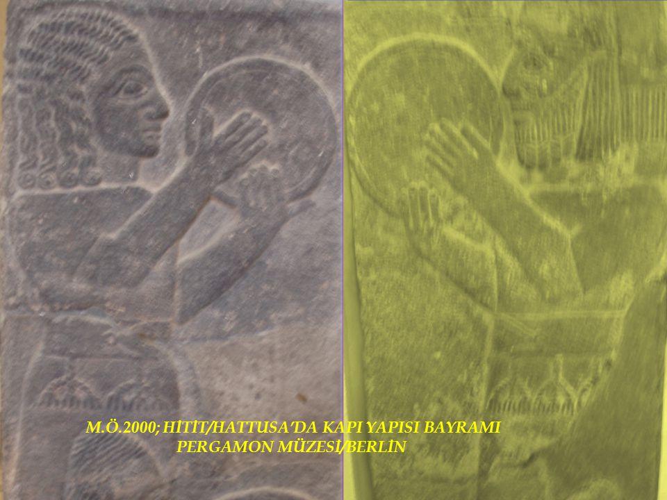 M.Ö.2000; HİTİT/HATTUSA'DA KAPI YAPISI BAYRAMI PERGAMON MÜZESİ/BERLİN