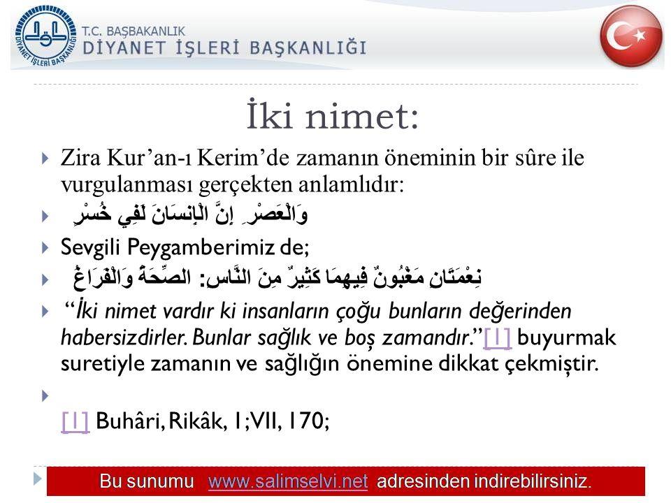 İki nimet: Zira Kur'an-ı Kerim'de zamanın öneminin bir sûre ile vurgulanması gerçekten anlamlıdır: