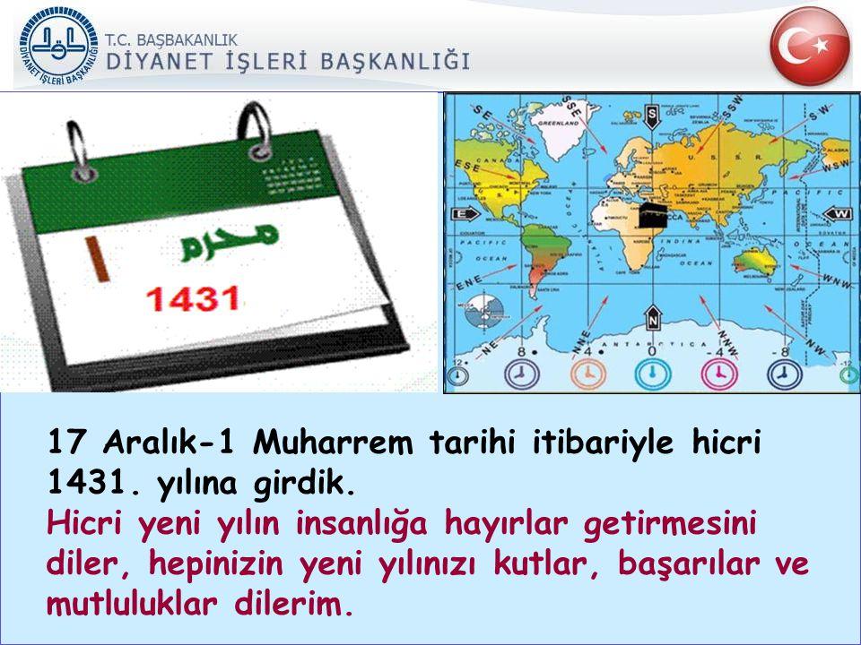 17 Aralık-1 Muharrem tarihi itibariyle hicri 1431. yılına girdik.