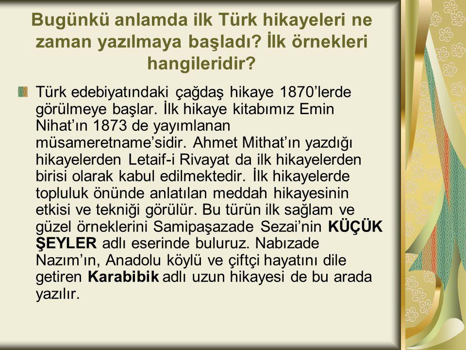 Bugünkü anlamda ilk Türk hikayeleri ne zaman yazılmaya başladı