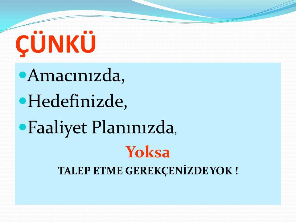 TALEP ETME GEREKÇENİZDE YOK !