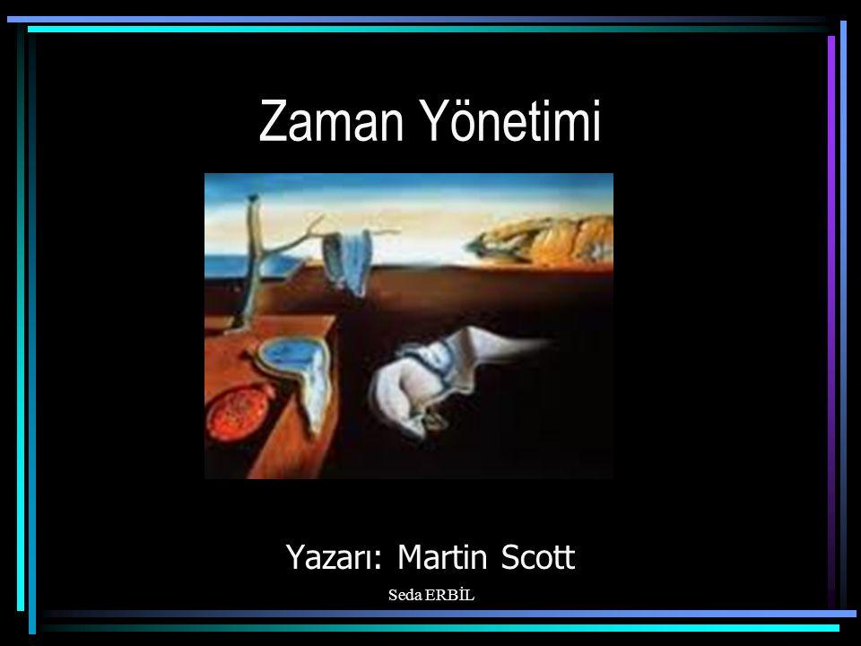 Zaman Yönetimi Yazarı: Martin Scott Seda ERBİL
