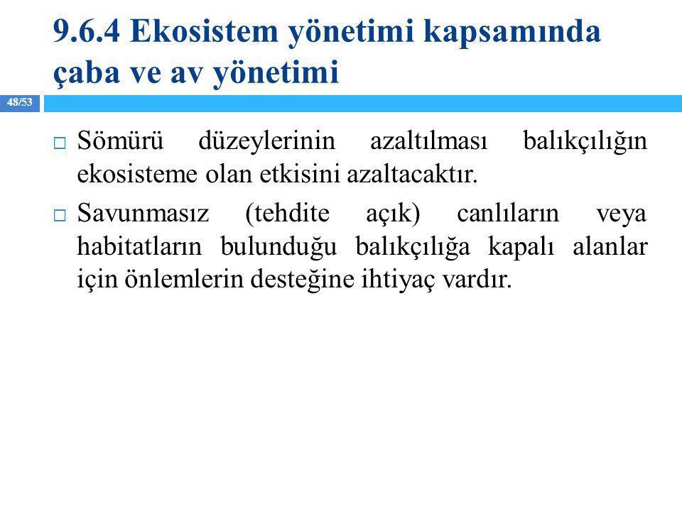 9.6.4 Ekosistem yönetimi kapsamında çaba ve av yönetimi