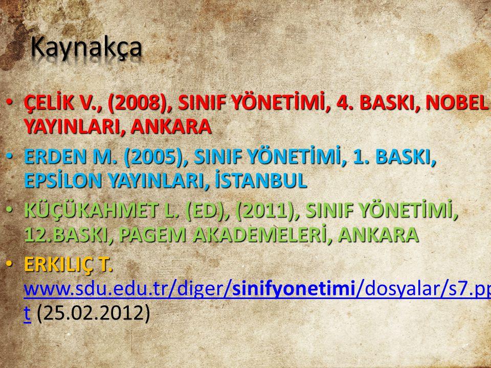 Kaynakça ÇELİK V., (2008), SINIF YÖNETİMİ, 4. BASKI, NOBEL YAYINLARI, ANKARA. ERDEN M. (2005), SINIF YÖNETİMİ, 1. BASKI, EPSİLON YAYINLARI, İSTANBUL.