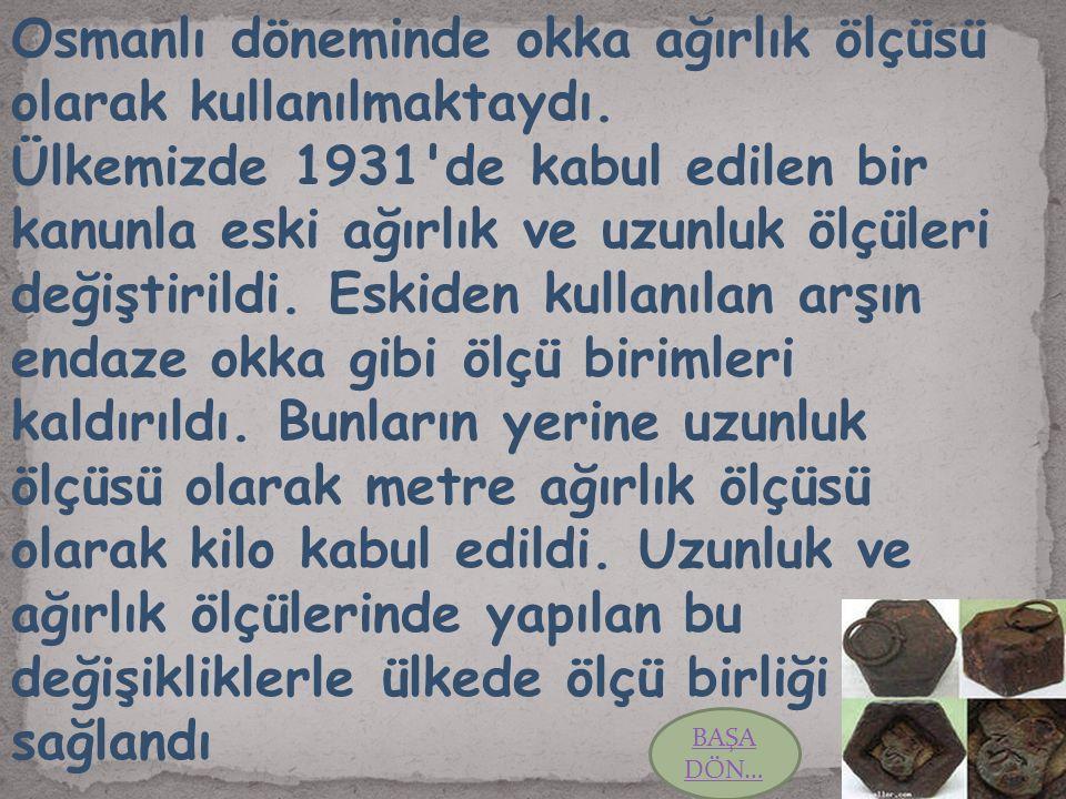 Osmanlı döneminde okka ağırlık ölçüsü olarak kullanılmaktaydı.