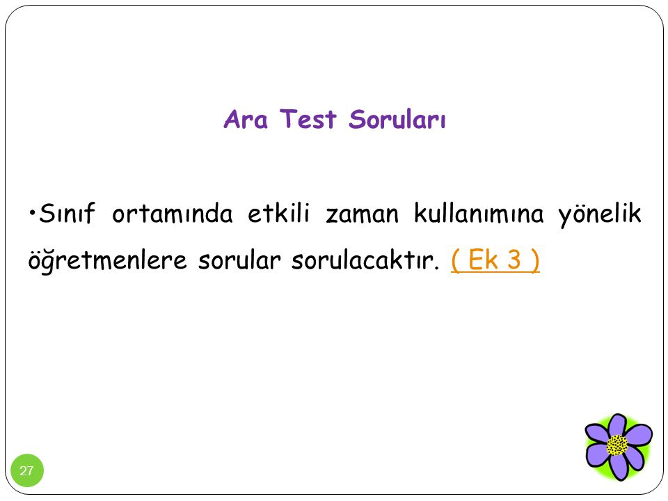 Ara Test Soruları Sınıf ortamında etkili zaman kullanımına yönelik öğretmenlere sorular sorulacaktır.