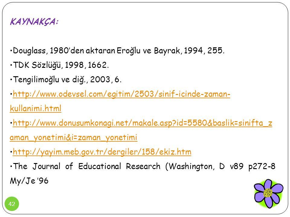 KAYNAKÇA: Douglass, 1980'den aktaran Eroğlu ve Bayrak, 1994, 255. TDK Sözlüğü, 1998, 1662. Tengilimoğlu ve diğ., 2003, 6.