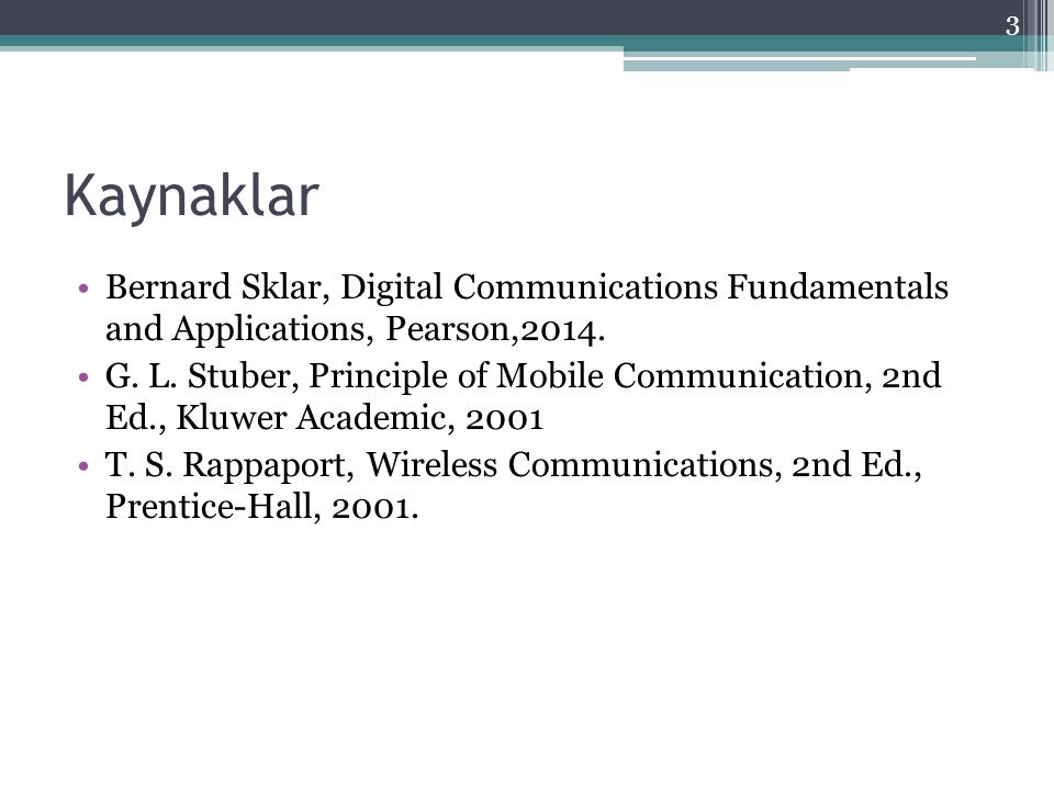Kaynaklar Bernard Sklar, Digital Communications Fundamentals and Applications, Pearson,2014.