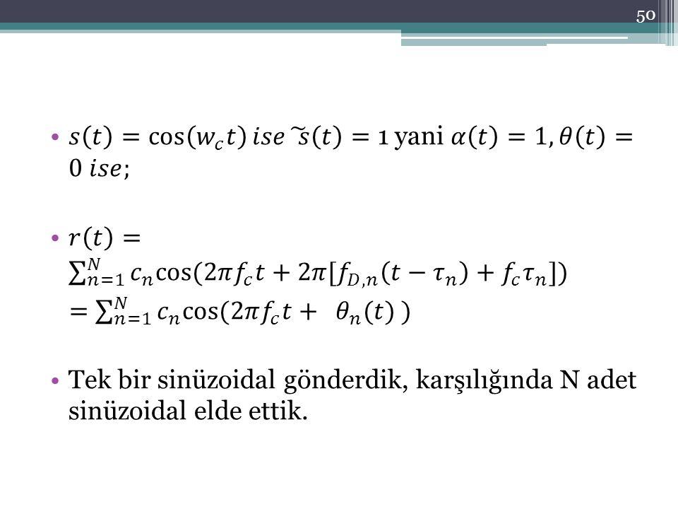 𝑠 𝑡 = cos 𝑤 𝑐 𝑡 𝑖𝑠𝑒 𝑠 𝑡 =1 yani 𝛼 𝑡 =1, 𝜃 𝑡 = 0 𝑖𝑠𝑒;
