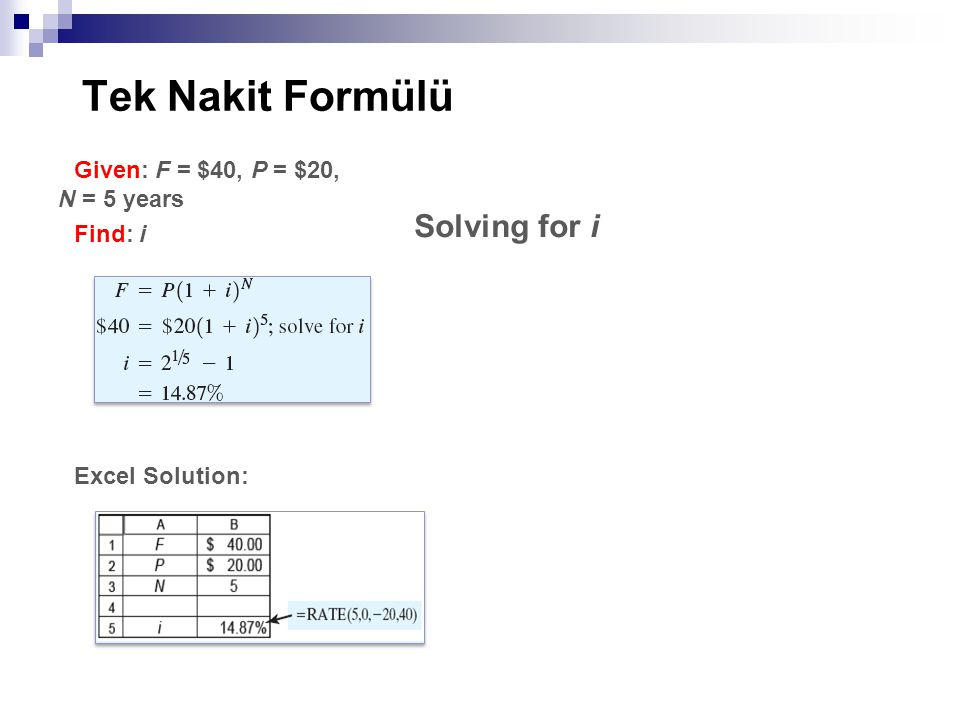 Tek Nakit Formülü Solving for i Given: F = $40, P = $20, N = 5 years