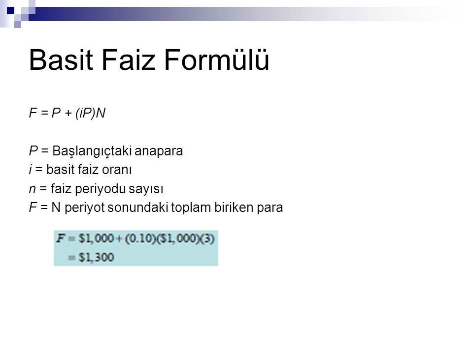 Basit Faiz Formülü F = P + (iP)N P = Başlangıçtaki anapara i = basit faiz oranı n = faiz periyodu sayısı F = N periyot sonundaki toplam biriken para