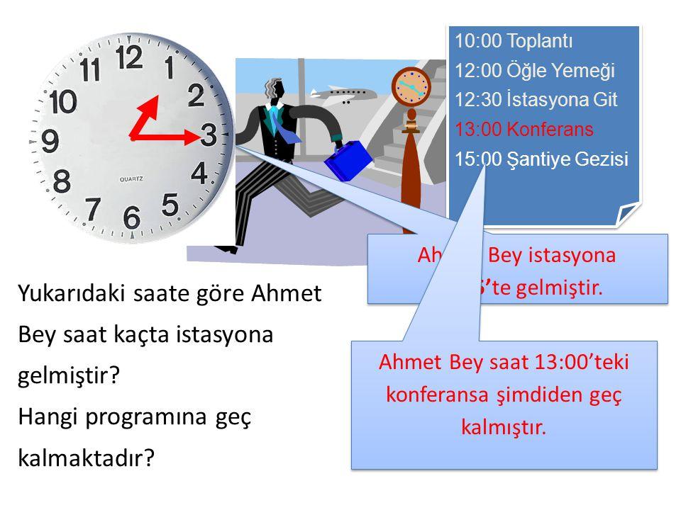 Ahmet Bey saat 13:00'teki konferansa şimdiden geç kalmıştır.