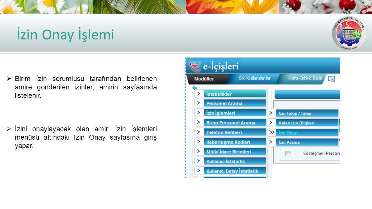 İzin Onay İşlemi Birim İzin sorumlusu tarafından belirlenen amire gönderilen izinler, amirin sayfasında listelenir.