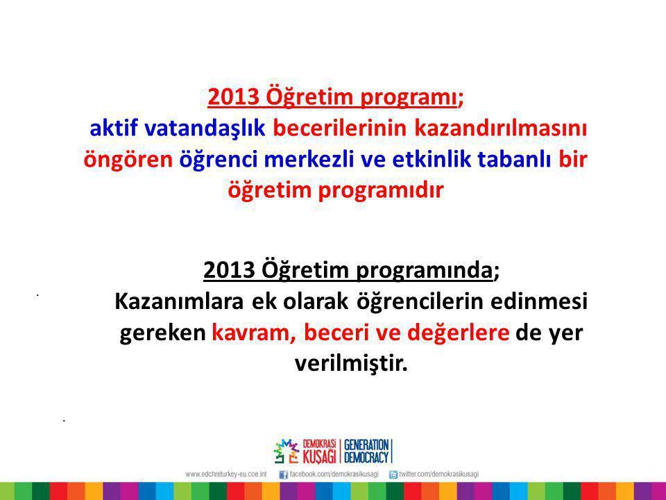 2013 Öğretim programı; aktif vatandaşlık becerilerinin kazandırılmasını öngören öğrenci merkezli ve etkinlik tabanlı bir öğretim programıdır.