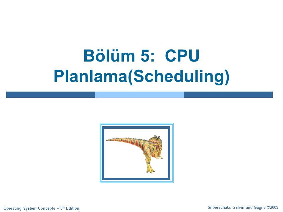 Bölüm 5: CPU Planlama(Scheduling)