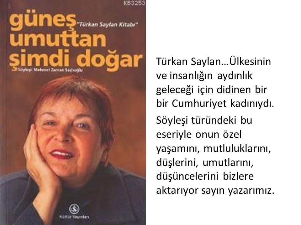 Türkan Saylan…Ülkesinin ve insanlığın aydınlık geleceği için didinen bir bir Cumhuriyet kadınıydı.