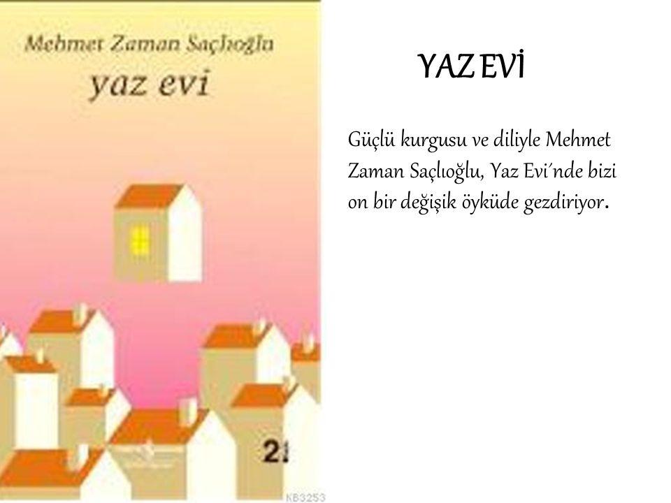 YAZ EVİ Güçlü kurgusu ve diliyle Mehmet Zaman Saçlıoğlu, Yaz Evi´nde bizi on bir değişik öyküde gezdiriyor.