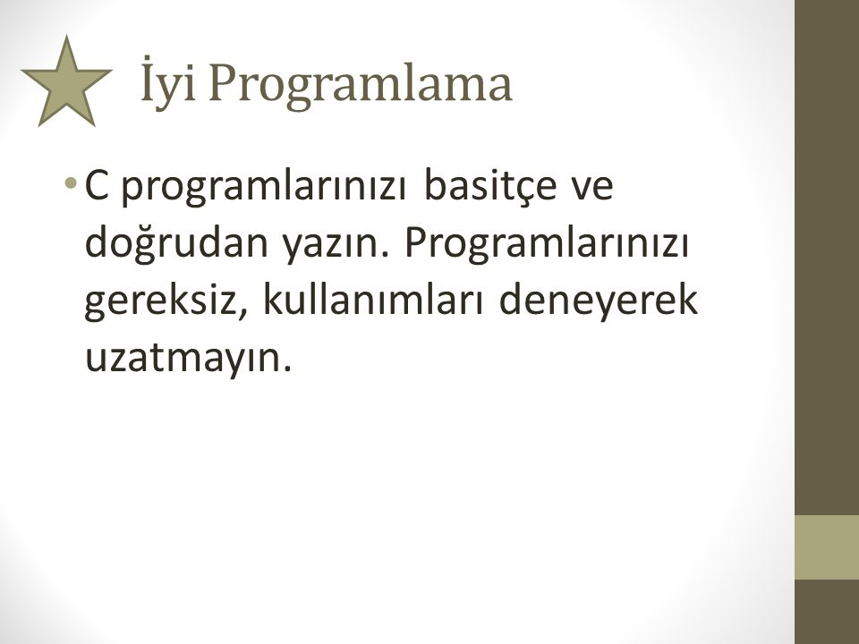 İyi Programlama C programlarınızı basitçe ve doğrudan yazın.