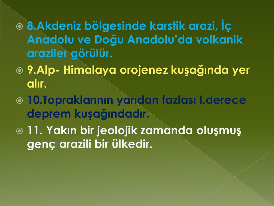 8.Akdeniz bölgesinde karstik arazi, İç Anadolu ve Doğu Anadolu'da volkanik araziler görülür.