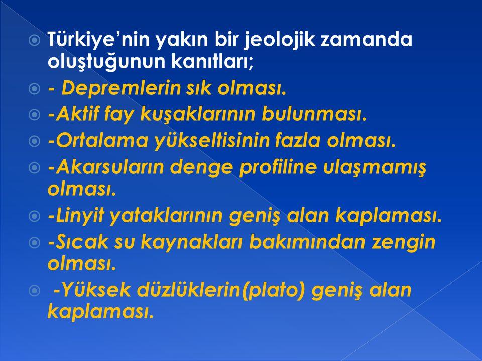 Türkiye'nin yakın bir jeolojik zamanda oluştuğunun kanıtları;
