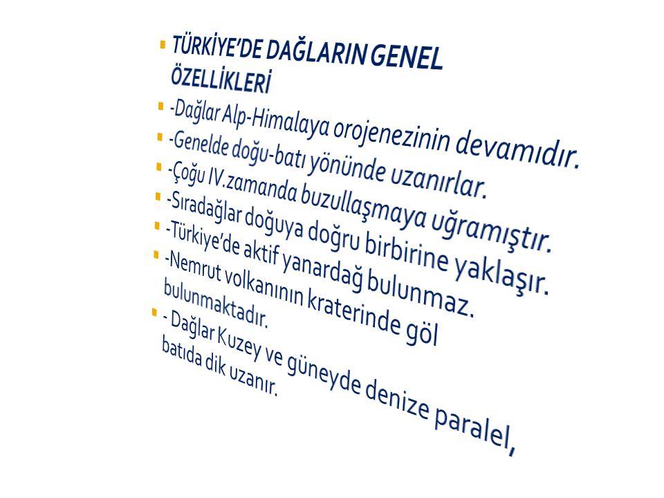 TÜRKİYE'DE DAĞLARIN GENEL ÖZELLİKLERİ