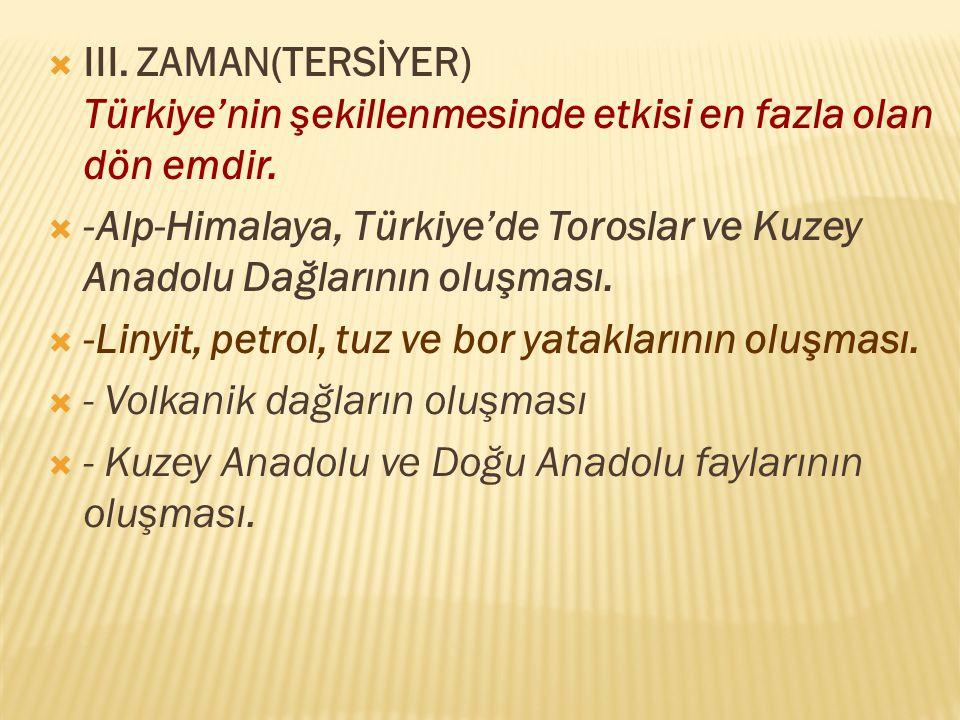 III. ZAMAN(TERSİYER) Türkiye'nin şekillenmesinde etkisi en fazla olan dön emdir.