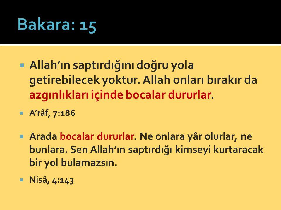 Bakara: 15 Allah'ın saptırdığını doğru yola getirebilecek yoktur. Allah onları bırakır da azgınlıkları içinde bocalar dururlar.