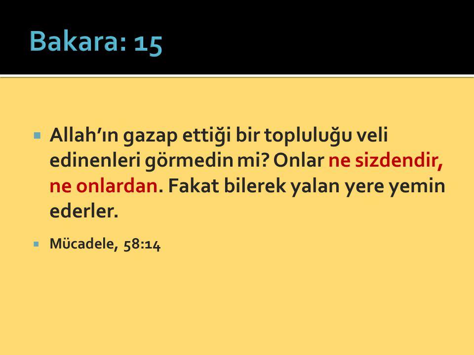 Bakara: 15 Allah'ın gazap ettiği bir topluluğu veli edinenleri görmedin mi Onlar ne sizdendir, ne onlardan. Fakat bilerek yalan yere yemin ederler.