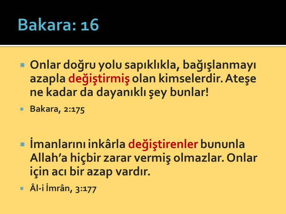 Bakara: 16 Onlar doğru yolu sapıklıkla, bağışlanmayı azapla değiştirmiş olan kimselerdir. Ateşe ne kadar da dayanıklı şey bunlar!