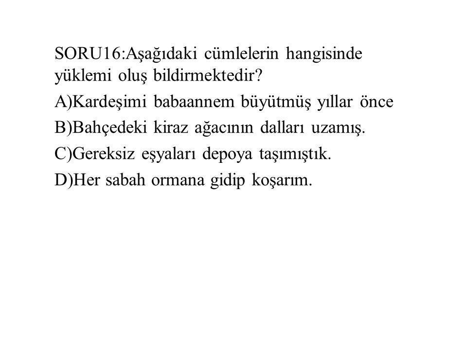 SORU16:Aşağıdaki cümlelerin hangisinde yüklemi oluş bildirmektedir