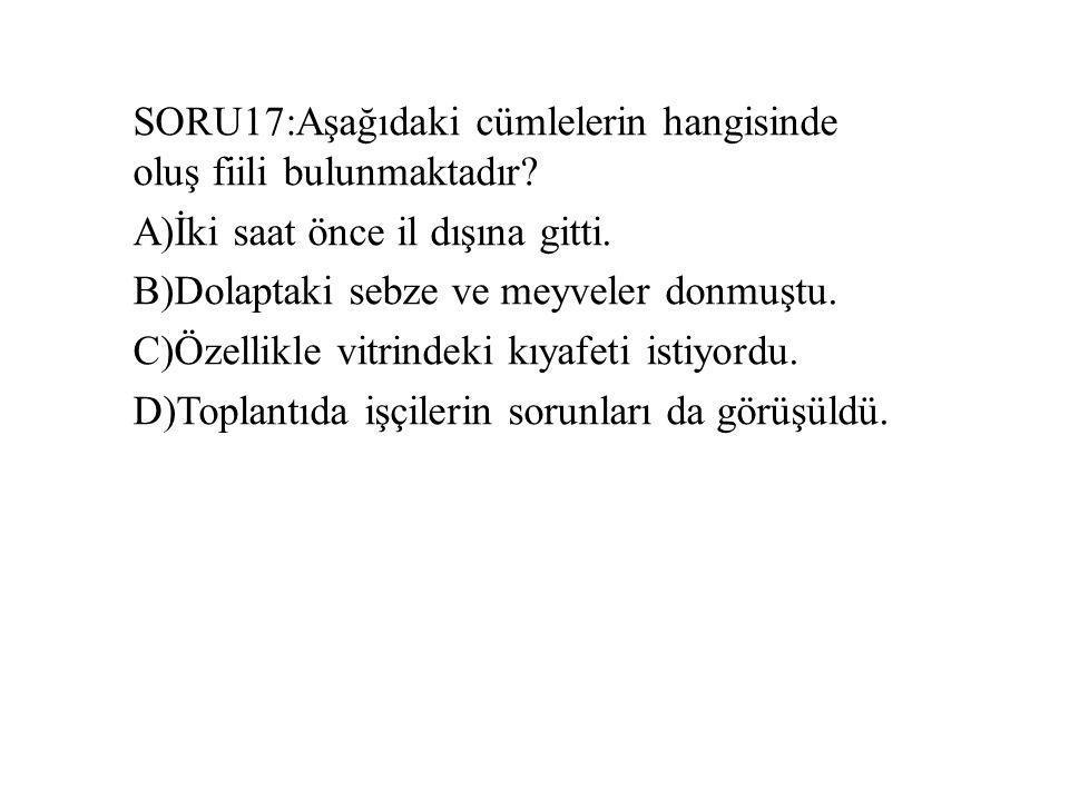 SORU17:Aşağıdaki cümlelerin hangisinde oluş fiili bulunmaktadır