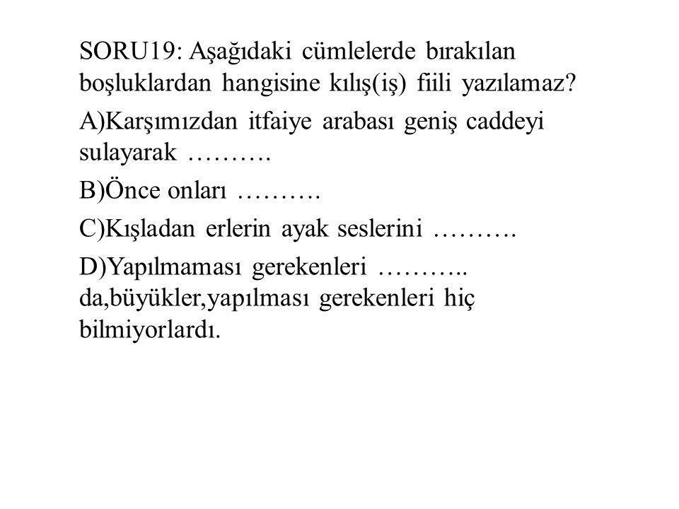 SORU19: Aşağıdaki cümlelerde bırakılan boşluklardan hangisine kılış(iş) fiili yazılamaz