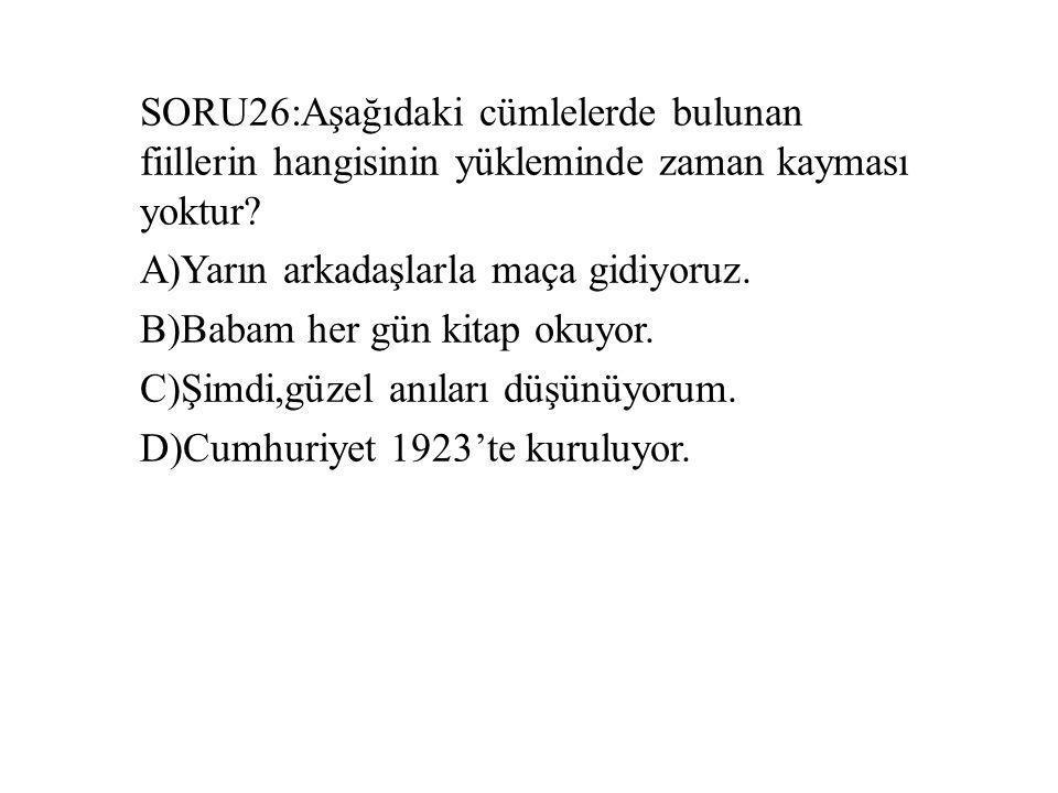 SORU26:Aşağıdaki cümlelerde bulunan fiillerin hangisinin yükleminde zaman kayması yoktur